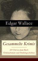 Gesammelte Krimis (69 Titel in einem Buch: Kriminalromane und Detektivgeschichten) - Vollständige de