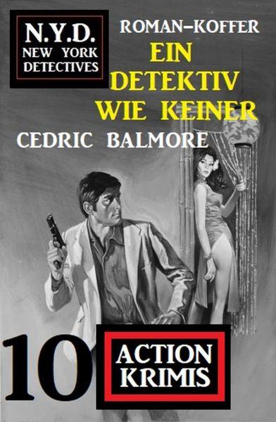 Ein Detektiv wie keiner: 10 Action Krimis: N.Y.D. New York Detectives Roman-Koffer