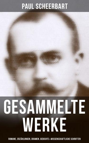 Gesammelte Werke: Romane, Erzählungen, Dramen, Gedichte & Wissenschaftliche Schriften