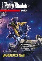 Perry Rhodan-Extra: BARDIOCS Nul