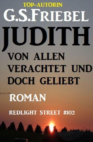 Judith - von allen verachtet und doch geliebt: Redlight Street #102