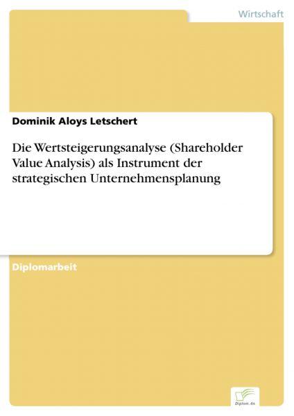 Die Wertsteigerungsanalyse (Shareholder Value Analysis) als Instrument der strategischen Unternehmen