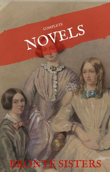 The Brontë Sisters: The Complete Novels (House of Classics)
