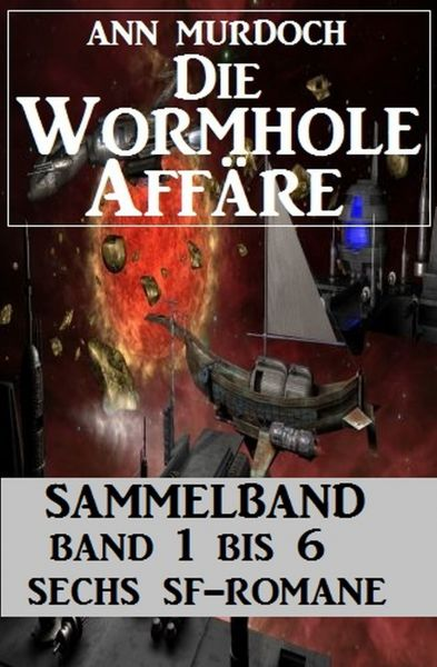Sammelband Die Wormhole-Affäre Band 1-6 Sechs SF-Romane.