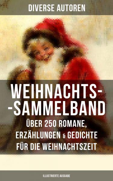 Weihnachts-Sammelband: Über 250 Romane, Erzählungen & Gedichte für die Weihnachtszeit (Illustrierte