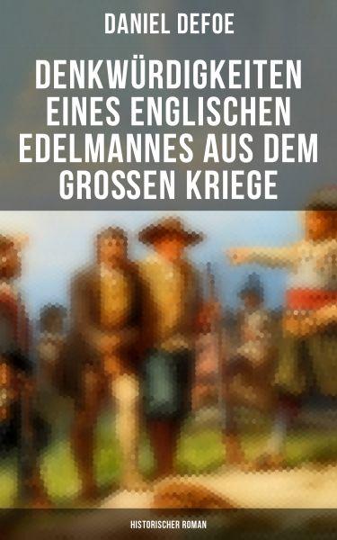 Denkwürdigkeiten eines englischen Edelmannes aus dem großen Kriege (Historischer Roman)