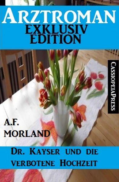 Arztroman Exklusiv Edition - Dr. Kayser und die verbotene Hochzeit