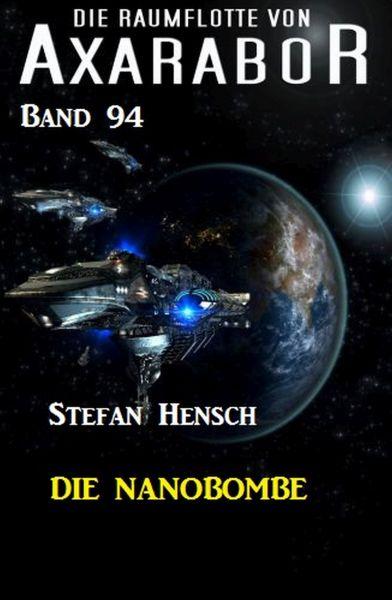 Die Raumflotte von Axarabor - Band 94: Die Nanobombe