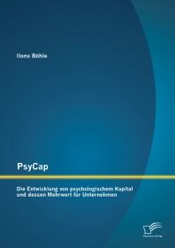 PsyCap – Die Entwicklung von psychologischem Kapital und dessen Mehrwert für Unternehmen