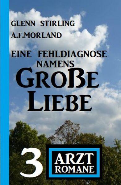 Eine Fehldiagnose namens Große Liebe: 3 Arztromane