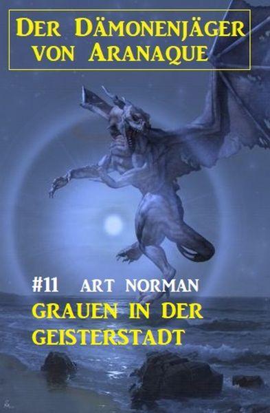 Der Dämonenjäger von Aranaque 11: Grauen in der Geisterstadt