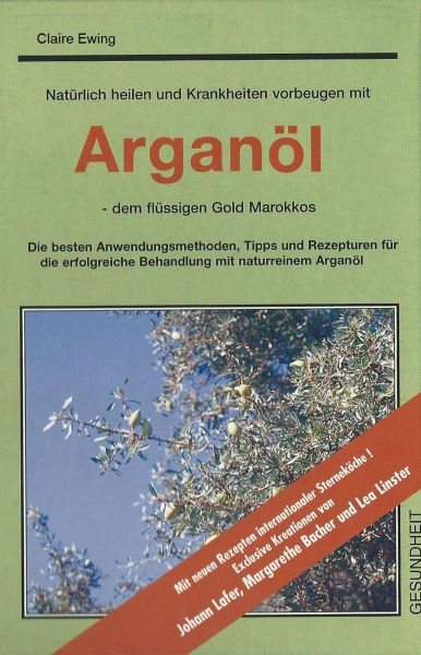 Natürlich heilen und Krankheiten vorbeugen mit Arganöl - dem flüssigen Gold Marokkos