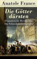 Die Götter dürsten (Französische Revolution: Die Schreckensherrschaft) - Vollständige deutsche Ausga