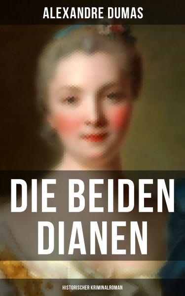 Die beiden Dianen: Historischer Kriminalroman