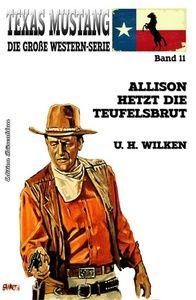 Texas Mustang 11: Allison hetzt die Teufelsbrut