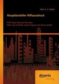 Hauptdarsteller Hilfsausdruck: Wolf Haas' Brenner-Romane - Wenn der Erzähler seinen Figuren di