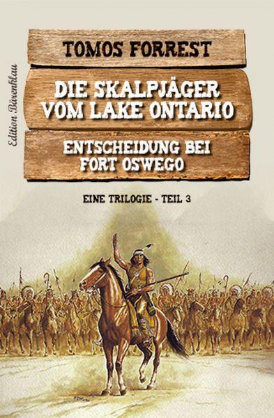 Die Skalpjäger vom Lake Ontario 3: Entscheidung bei Fort Oswego