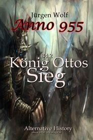 Anno 955 (Bd2): König Ottos Sieg