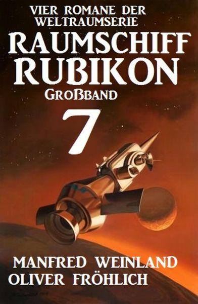 Großband Raumschiff Rubikon 7 - Vier Romane der Weltraumserie