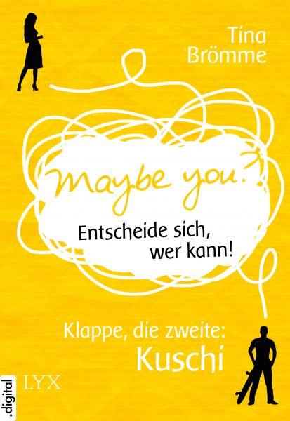 Maybe You? Entscheide sich, wer kann! Klappe, die zweite: Kuschi