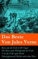 Das Beste Von Jules Verne: Reise um die Erde in 80 Tagen + Die Reise zum Mittelpunkt der Erde + Von