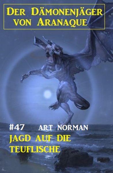 Der Dämonenjäger von Aranaque 47: Jagd auf die Teuflische
