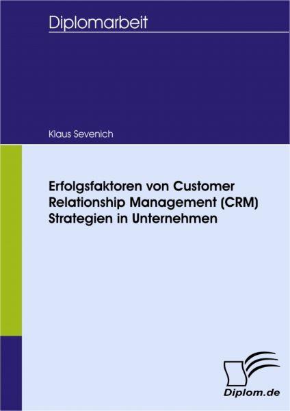 Erfolgsfaktoren von Customer Relationship Management (CRM) Strategien in Unternehmen