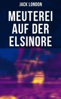 Meuterei auf der Elsinore (Vollständige deutsche Ausgabe)