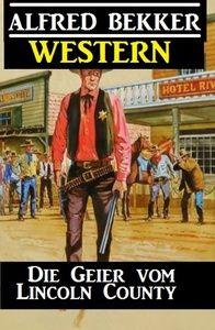 Alfred Bekker Western - Die Geier vom Lincoln County