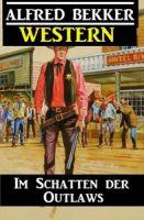 Alfred Bekker Western - Im Schatten der Outlaws