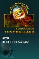 Tony Ballard #128 - Tod dem Satan!