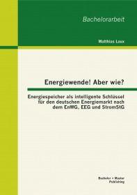 Energiewende! Aber wie? Energiespeicher als intelligente Schlüssel für den deutschen Energiemarkt na