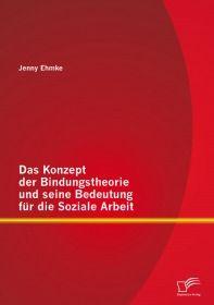 Das Konzept der Bindungstheorie und seine Bedeutung für die Soziale Arbeit