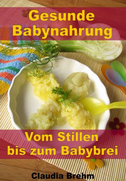 Gesunde Babynahrung - Vom Stillen bis zum Babybrei