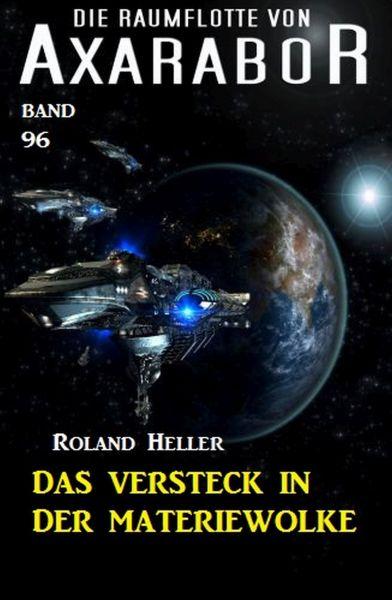 Die Raumflotte von Axarabor - Band 96: Das Versteck in der Materiewolke