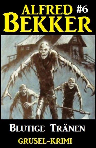 Alfred Bekker Grusel-Krimi #6: Blutige Tränen