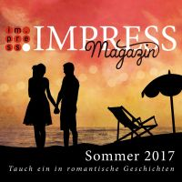 Impress Magazin Sommer 2017 (Mai-Juli): Tauch ein in romantische Geschichten