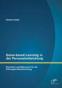 Game-based Learning in der Personalentwicklung: Potentiale und Mehrwerte für die Führungskräfteentwi