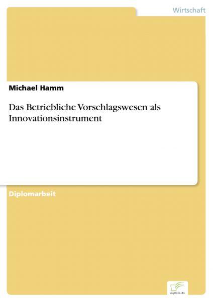 Das Betriebliche Vorschlagswesen als Innovationsinstrument