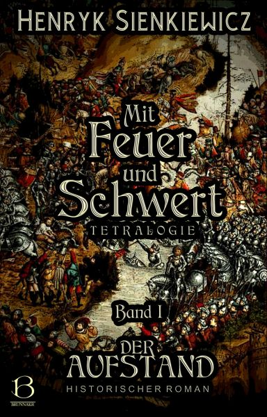 Mit Feuer und Schwert. Historischer Roman in vier Bänden. Band I