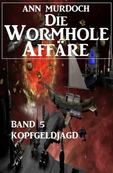 Die Wormhole-Affäre - Band 5 Kopfgeldjagd