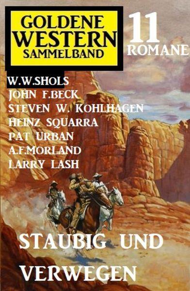 Staubig und verwegen: Goldene Western Sammelband 11 Romane