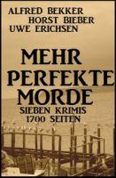 Mehr perfekte Morde: Sieben Krimis - 1700 Seiten