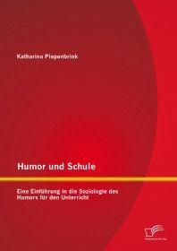 Humor und Schule: Eine Einführung in die Soziologie des Humors für den Unterricht