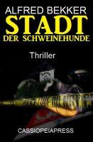 Alfred Bekker Thriller - Stadt der Schweinehunde