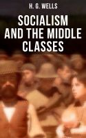 H. G. Wells: Socialism and the Middle Classes