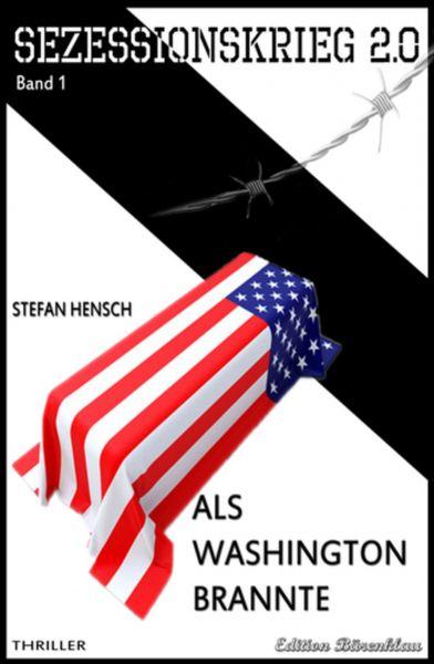 SEZESSIONSKRIEG 2.0 - Band 1 - Als Washington brannte