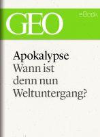 Apokalypse: Wann ist denn nun Weltuntergang? (GEO eBook Single)