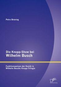 Die Knopp-Show bei Wilhelm Busch: Funktionsweisen der Komik in Wilhelm Buschs Knopp-Trilogie