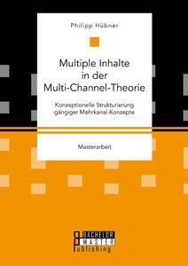 Multiple Inhalte in der Multi-Channel-Theorie. Konzeptionelle Strukturierung gängiger Mehrkanal-Konz